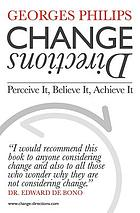 Change Directions : Perceive it, Believe it, Achieve it