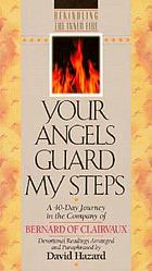 Your angels guard my steps : a 40-day journey in the company of Bernard of Clairvaux : devotional readings