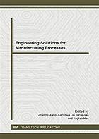 Engineering solutions for manufacturing processes : selected, peer reviewed papers from the 2012 international conference on advances in materials and manufacturing (ICAMMP 2012), December 22-23, 2012, Beihai, China