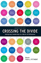 Crossing the divide : intergroup leadership in a world of difference