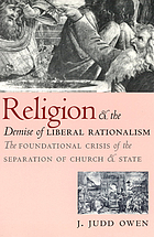 Religion and the demise of liberal rationalism : the foundational crisis of the separation of church and state