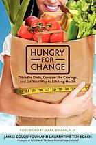Hungry for change : the how-to guide for breaking free from the diet trap