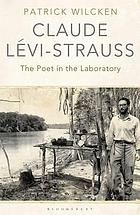 Claude Levi-Strauss : the poet in the laboratory