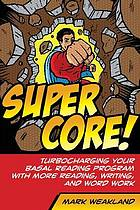 Super core : turbocharging your basal reading program with more reading, writing, and word work