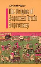 The origins of Japanese trade supremacy : development and technology in Asia from 1540 to the Pacific war.