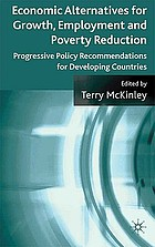Economic alternatives for growth, employment, and poverty reduction : progressive policy recommendations for developing countries