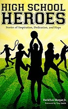 High school heroes : stories of inspiration, dedication and hope