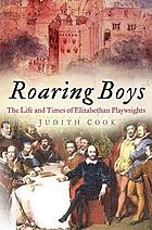 Roaring boys : playwrights and players in Elizabethan and Jacobean England