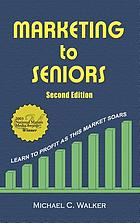 Marketing to seniors : [learn to profit as this market soars]