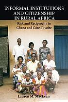 Informal institutions and citizenship in rural Africa : risk and reciprocity in Ghana and Côte d'Ivoire