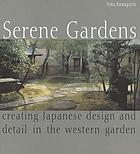 Serene gardens : creating Japanese design and detail in the western garden
