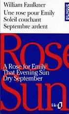 A Rose for Emily = Une rose pour Emily ; That evening sun = Soleil couchant ; Dry september = Septembre ardent
