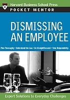 Dismissing an employee : expert solutions to everyday challenges.