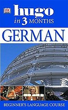 Hugo complete German : CD language course [hugo in 3 months & hugo advanced your essential guide to understading and speaking German - from beginner to fluency]