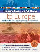 The family tree guide book to Europe : your passport to tracing your genealogy across Europe