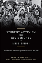 Student activism and civil rights in Mississippi : protest politics and the struggle for racial justice, 1960-1965
