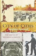 City of cities : the birth of modern London