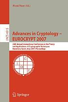 Advances in cryptology -- EUROCRYPT 2007 : 26th Annual International Conference on the Theory and Applications of Cryptographic Techniques, Barcelona, Spain, May 20-24, 2007 ; proceedings