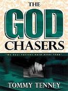 The God chasers : my soul follows hard after Thee