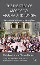 The theatres of Morocco, Algeria, and Tunisia : performance traditions of the Maghreb