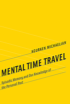Mental time travel : episodic memory and our knowledge of the personal past