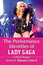The performance identities of Lady Gaga : critical essays