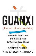 Guanxi (The art of relationships) : Microsoft, China, and Bill Gates's plan to win the road ahead