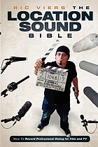 The location sound bible : how to record professional dialogue for film and TV