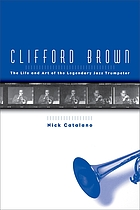 Clifford Brown : the life and art of the legendary jazz trumpeter