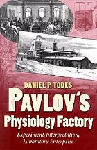 Pavlov's physiology factory : experiment, interpretation, laboratory enterprise