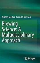 Brewing science : a multidisciplinary approach