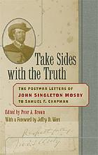 Take sides with the truth : the postwar letters of John Singleton Mosby to Samuel F. Chapman