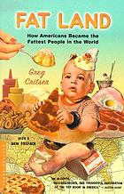 Fat Land: How Americans became the Fattest People in the World cover image