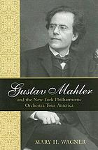 Gustav Mahler and the New York Philharmonic Orchestra tour America