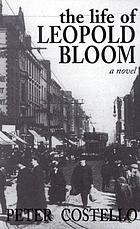 The life of Leopold Bloom : a novel