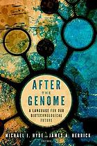 After the genome : a language for our biotechnological future