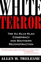 White terror; the Ku Klux Klan conspiracy and Southern Reconstruction,