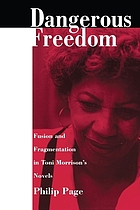 Dangerous freedom : fusion and fragmentation in Toni Morrison's novels