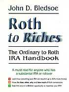 Roth to riches : the ordinary to Roth IRA handbook