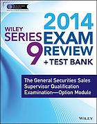 Wiley series 9 exam review 2014 + test bank : the General Securities Sales Supervisor Qualification Examination : option module