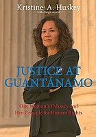 Justice at Guantánamo : one woman's odyssey and her crusade for human rights