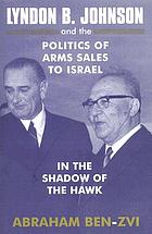 Lyndon B. Johnson and the politics of arms sales to Israel : in the shadow of the hawk