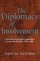 The diplomacy of involvement : American economic expansion across the Pacific, 1784-1900