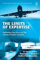 The limits of expertise : rethinking pilot error and the causes of airline accidents