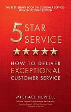 5 star service : how to deliver exceptional customer service