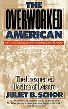 The overworked American : the unexpected decline of leisure