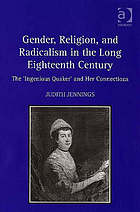 Gender, religion, and radicalism in the long eighteenth century : the 'Ingenious Quaker' and her connections