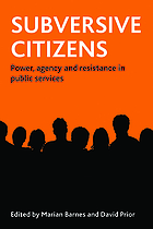 Subversive citizens : power, agency and resistance in public services