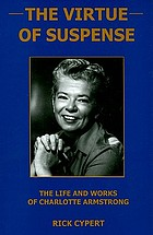 The virtue of suspense : the life and works of Charlotte Armstrong