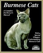 Burmese cats : everything about acquisition, care, nutrition, behavior, health care, and breeding